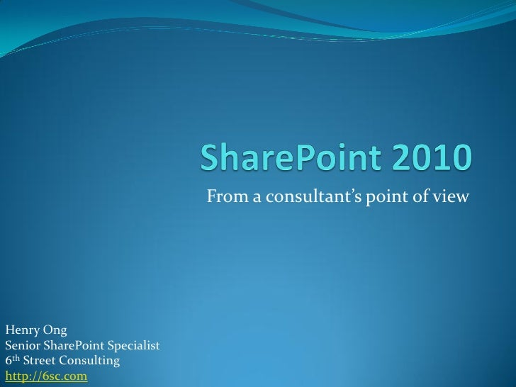 From a consultant's point of view     Henry Ong Senior SharePoint Specialist 6th Street Consulting http://6sc.com