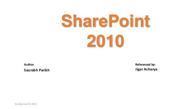 SharePoint2010Sunday, June 23, 2013Author:Saurabh ParikhReferenced by:Jigar Acharya
