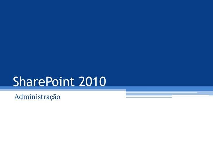 SharePoint 2010<br />Administração<br />