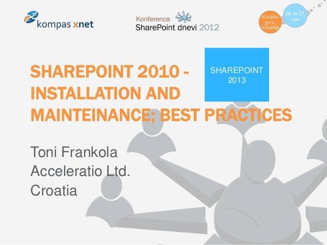 SHAREPOINT 2010 - SHAREPOINT                     2013INSTALLATION ANDMAINTEINANCE; BEST PRACTICESToni FrankolaAcceleratio ...