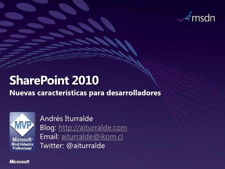 SharePoint 2010<br />Nuevas características para desarrolladores<br />Andrés Iturralde<br />Blog: http://aiturralde.com<br...