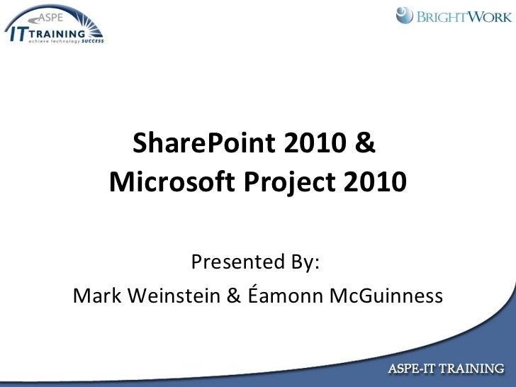 SharePoint 2010 &  Microsoft Project 2010 Presented By:  Mark Weinstein &  Éamonn McGuinness