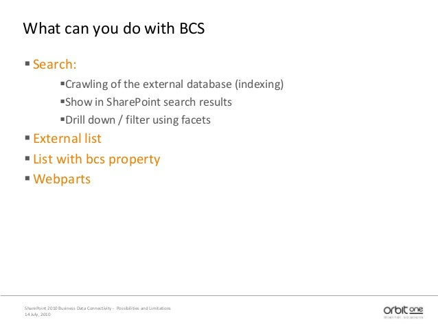 What can you do with BCS Search: Crawling of the external database (indexing) Show in SharePoint search results Drill ...