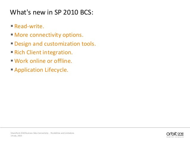 What's new in SP 2010 BCS: Read-write. More connectivity options. Design and customization tools. Rich Client integrat...