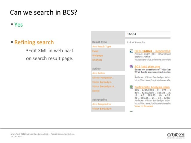 Can we search in BCS? Yes Refining search Edit XML in web part on search result page. 14 July, 2010 SharePoint 2010 Bus...