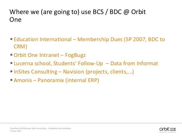 Where we (are going to) use BCS / BDC @ Orbit One Education International – Membership Dues (SP 2007, BDC to CRM) Orbit ...