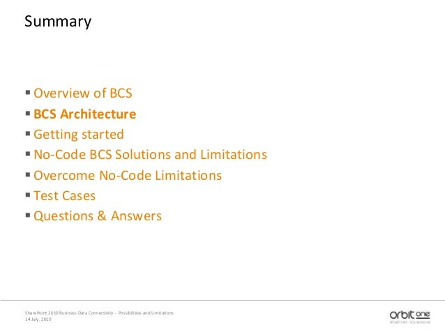 14 July, 2010 SharePoint 2010 Business Data Connectivity - Possibilities and Limitations Summary Overview of BCS BCS Arc...