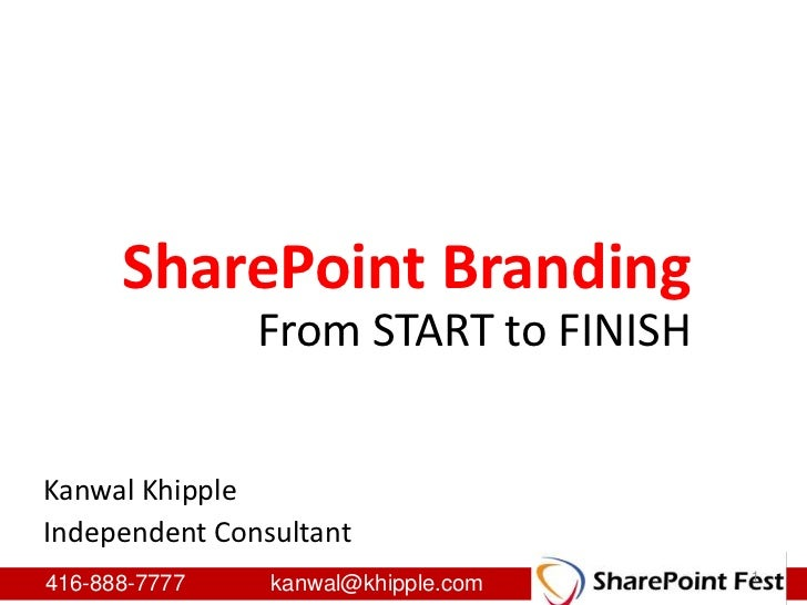 1<br />SharePoint Branding<br />From START to FINISH<br />Kanwal Khipple<br />Independent Consultant<br />