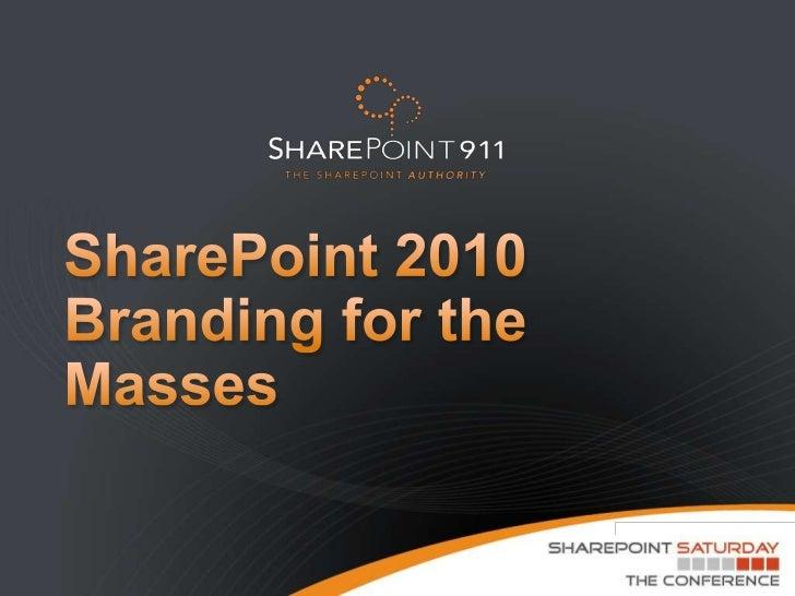SharePoint 2010Branding for the Masses<br />