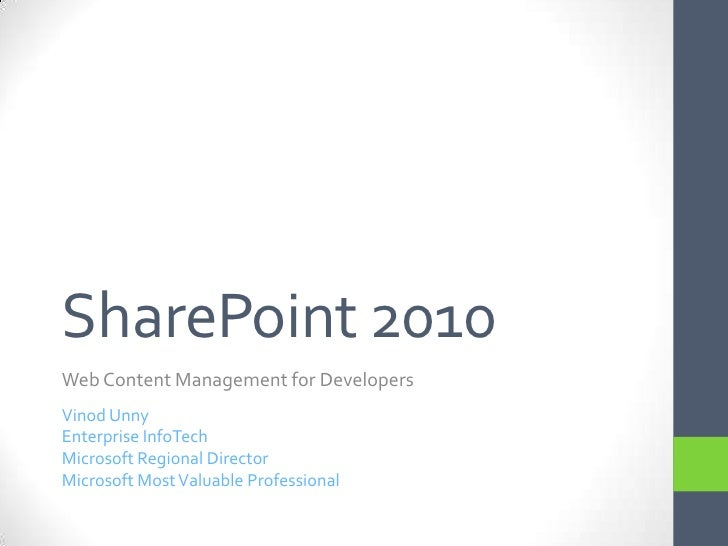 SharePoint 2010<br />Web Content Management for Developers<br />Vinod Unny<br />Enterprise InfoTech<br />Microsoft Regiona...