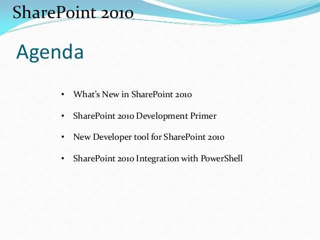 Agenda • What's New in SharePoint 2010 • SharePoint 2010 Development Primer • New Developer tool for SharePoint 2010 • Sha...