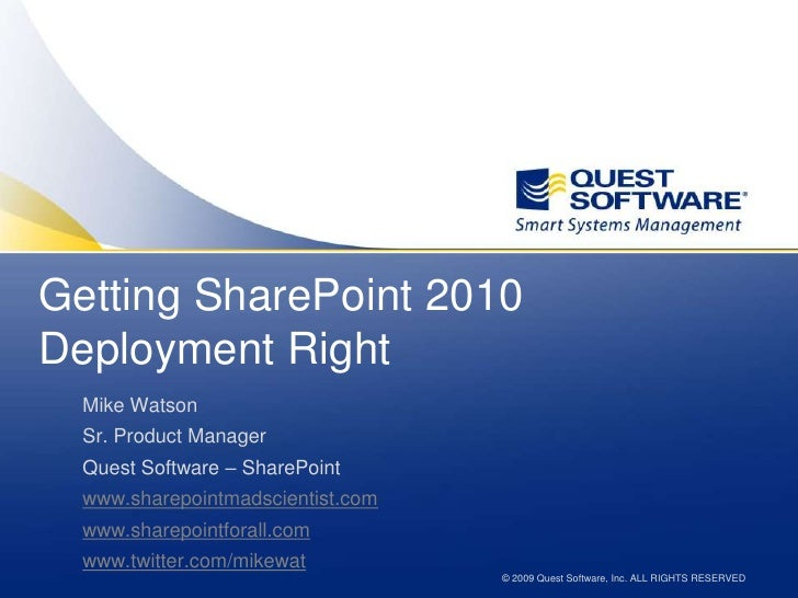 Getting SharePoint 2010 Deployment Right<br />Mike Watson<br />Sr. Product Manager<br />Quest Software – SharePoint<br />w...