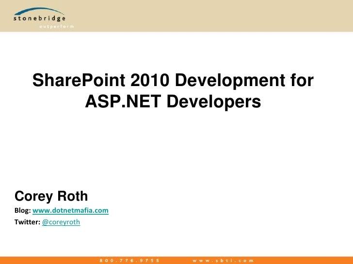 SharePoint 2010 Development for  ASP.NET Developers<br />Corey Roth<br />Blog: www.dotnetmafia.com<br />Twitter: @coreyrot...