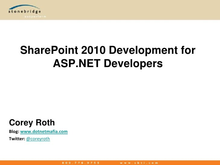 SharePoint 2010 Development for  ASP.NET Developers<br />Corey Roth<br />Blog: www.dotnetmafia.com<br />Twitter: @coreyrot...