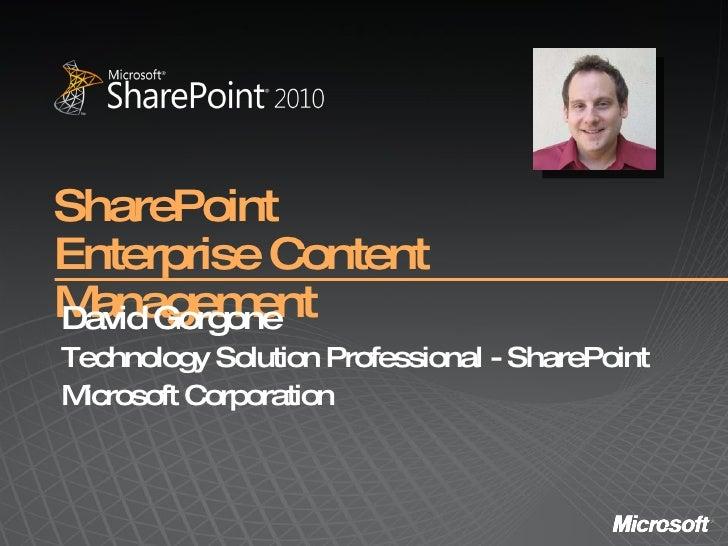 SharePoint Enterprise Content Management David Gorgone Technology Solution Professional - SharePoint Microsoft Corporation
