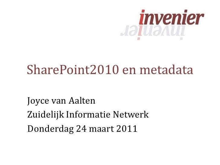 SharePoint2010 en metadata<br />Joyce van Aalten<br />Zuidelijk Informatie Netwerk<br />Donderdag 24 maart 2011<br />