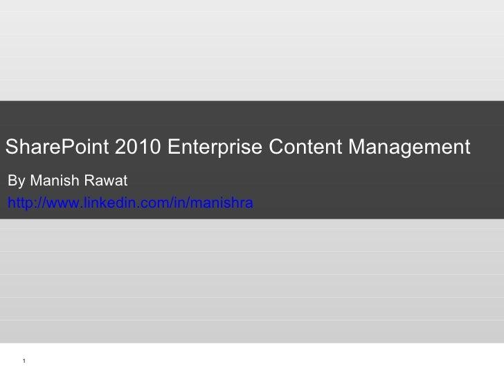 SharePoint 2010 Enterprise Content Management By Manish Rawat http://www.linkedin.com/in/manishra