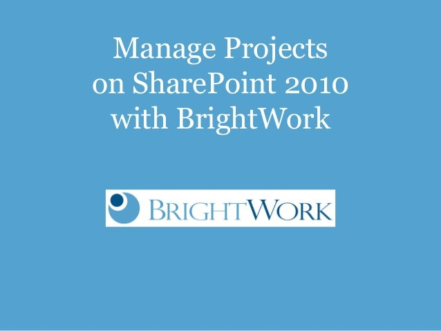 Manage Projectson SharePoint 2010 with BrightWork