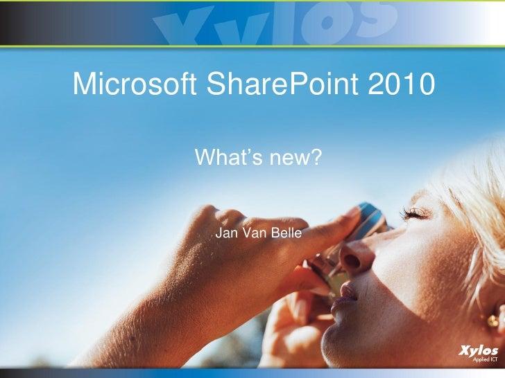 Microsoft SharePoint 2010          What's new?            Jan Van Belle