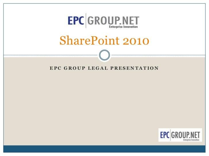 SharePoint 2010EPC GROUP LEGAL PRESENTATION