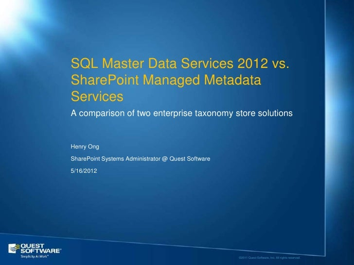 SQL Master Data Services 2012 vs.SharePoint Managed MetadataServicesA comparison of two enterprise taxonomy store solution...