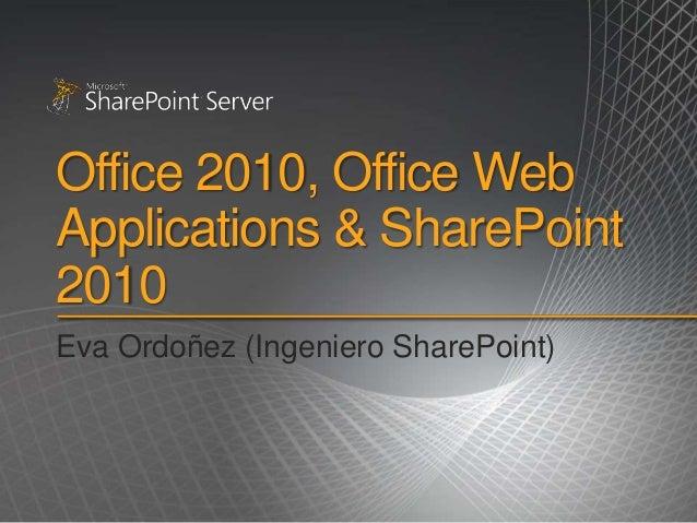 Office 2010, Office WebApplications & SharePoint2010Eva Ordoñez (Ingeniero SharePoint)