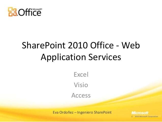 SharePoint 2010 Office - WebApplication ServicesExcelVisioAccessEva Ordoñez – Ingeniero SharePoint2010 Microsoft Corporation