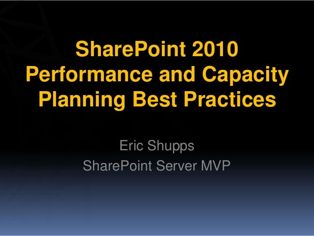 SharePoint 2010Performance and Capacity Planning Best Practices          Eric Shupps     SharePoint Server MVP