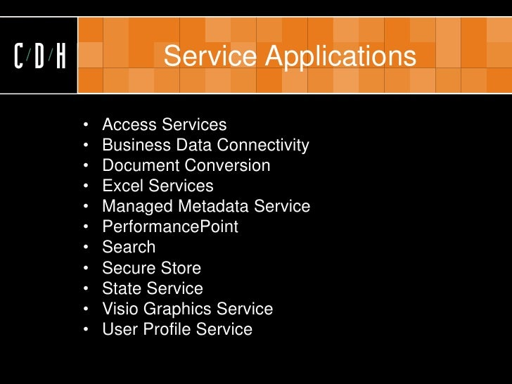 CDH              Service Applications        •   Access Services       •   Business Data Connectivity       •   Document C...
