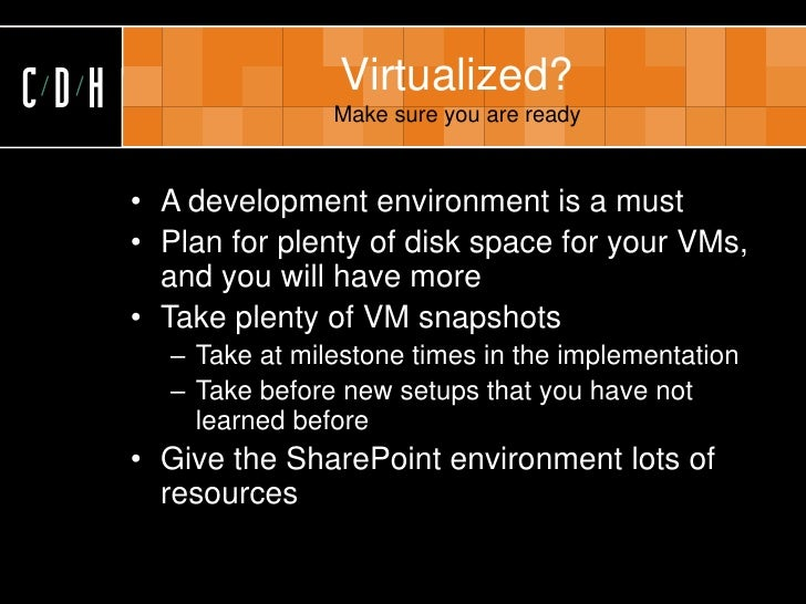 CDH                   Virtualized?                      Make sure you are ready          • A development environment is a ...