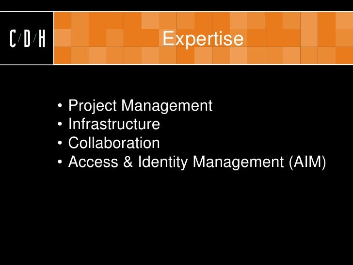 CDH                   Expertise         •   Project Management       •   Infrastructure       •   Collaboration       •   ...