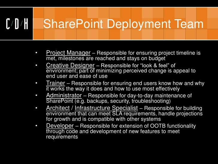 CDH       SharePoint Deployment Team        •   Project Manager – Responsible for ensuring project timeline is           m...
