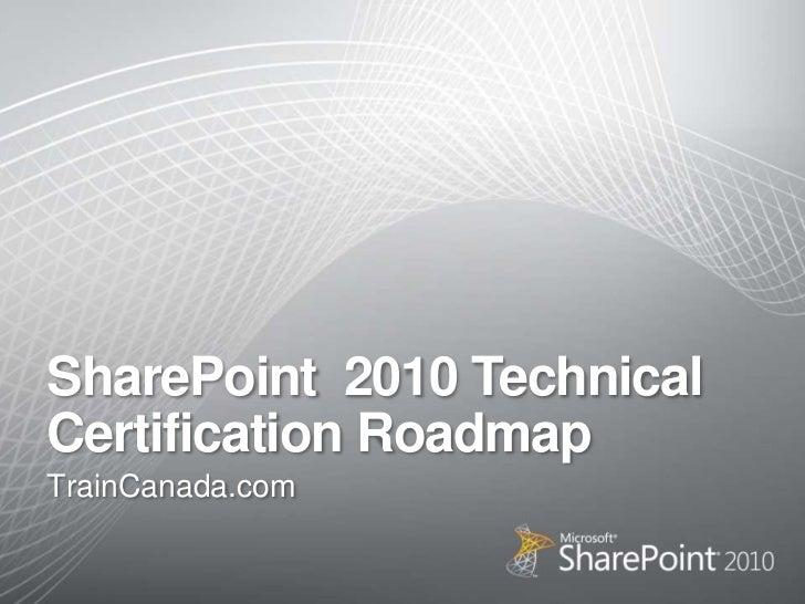 SharePoint  2010 Technical Certification Roadmap<br />TrainCanada.com<br />