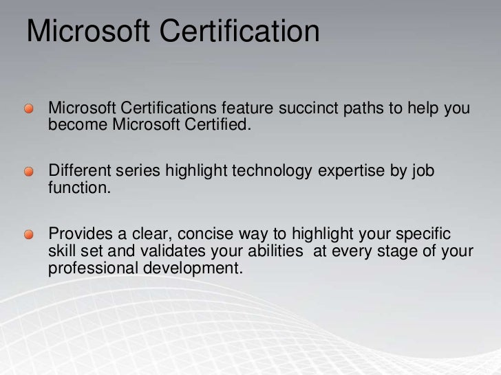 Microsoft Certification<br />Microsoft Certifications feature succinct paths to help you become Microsoft Certified. <br /...