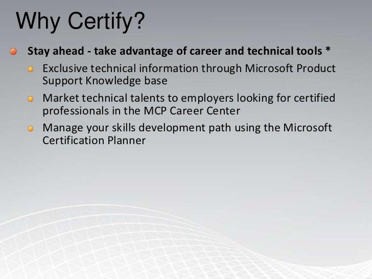 Validates expert level skills</li></ul>MASTER<br />Microsoft Certified<br />IT PROFESSIONAL / <br />PROFESSIONAL DEVELOPER...