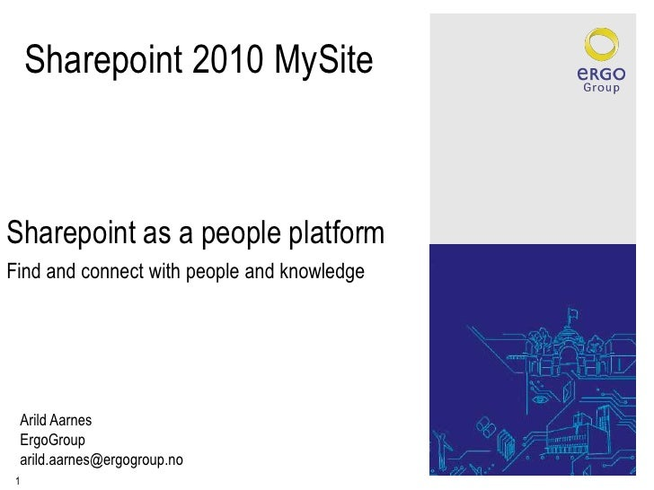 Sharepoint 2010 MySite<br />Sharepoint as a people platform<br />Find and connect with people and knowledge<br />Arild Aar...