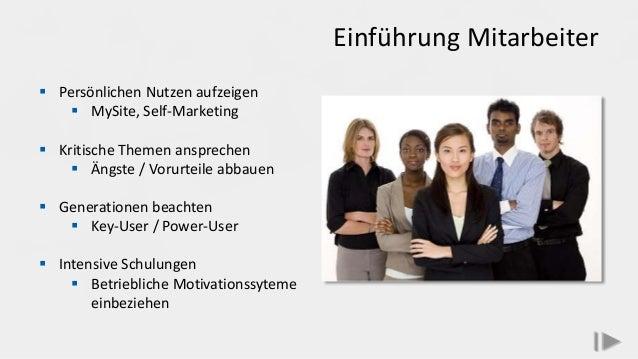 Einführung Mitarbeiter  Persönlichen Nutzen aufzeigen  MySite, Self-Marketing  Kritische Themen ansprechen  Ängste / V...