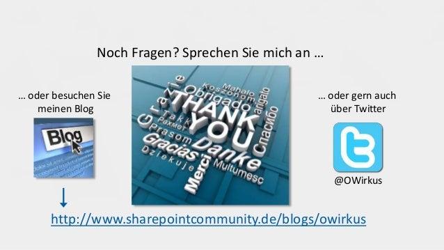 Noch Fragen? Sprechen Sie mich an … http://www.sharepointcommunity.de/blogs/owirkus … oder gern auch über Twitter … oder b...