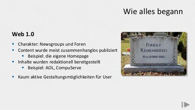 Wie alles begann Web 1.0  Charakter: Newsgroups und Foren  Content wurde meist zusammenhanglos publiziert  Beispiel: di...