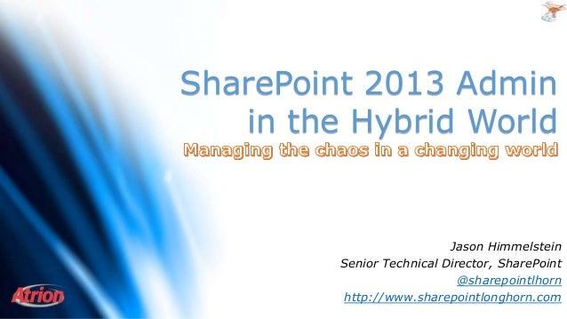SharePoint 2013 Admin in the Hybrid World  Jason Himmelstein Senior Technical Director, SharePoint @sharepointlhorn http:/...