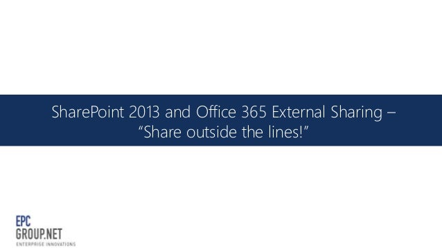 """SharePoint 2013 and Office 365 External Sharing – """"Share outside the lines!"""""""