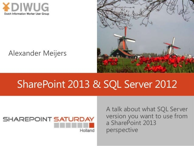 SharePoint 2013 & SQL Server 2012 A talk about what SQL Server version you want to use from a SharePoint 2013 perspective