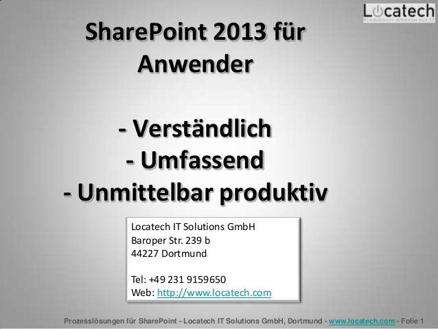 Prozesslösungen für SharePoint - Locatech IT Solutions GmbH, Dortmund - www.locatech.com - Folie 1 SharePoint 2013 für Anw...