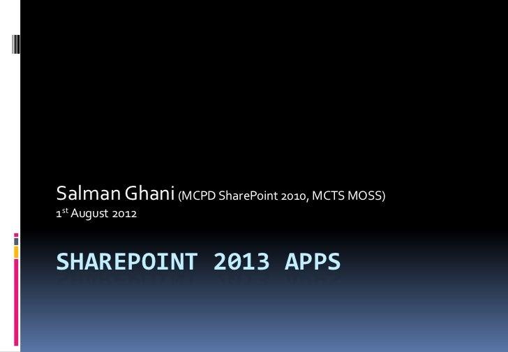 Salman Ghani (MCPD SharePoint 2010, MCTS MOSS)1st August 2012SHAREPOINT 2013 APPS