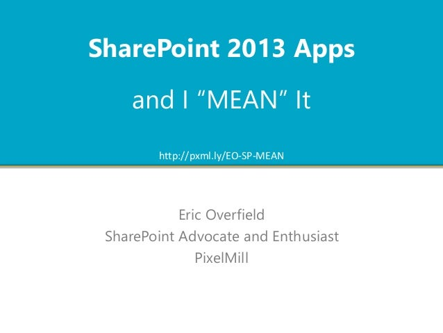 """SharePoint 2013 Apps  and I """"MEAN"""" It  http://pxml.ly/EO-SP-MEAN  Eric Overfield  SharePoint Advocate and Enthusiast  Pixe..."""