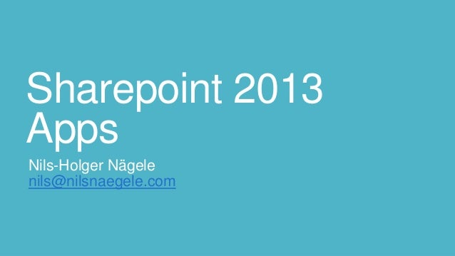 Sharepoint 2013 Apps Nils-Holger Nägele nils@nilsnaegele.com