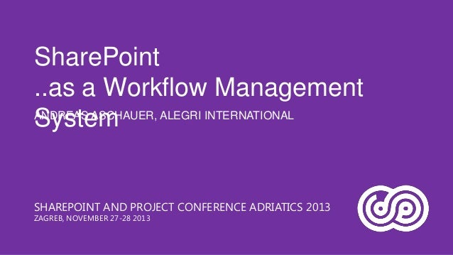SharePoint ..as a Workflow Management ANDREAS ASCHAUER, ALEGRI INTERNATIONAL System  SHAREPOINT AND PROJECT CONFERENCE ADR...