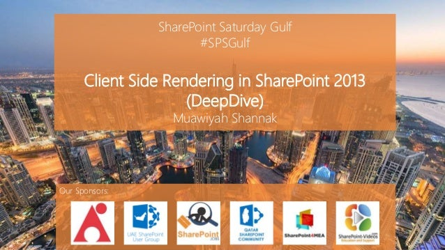 SharePoint Saturday Gulf  #SPSGulf  Client Side Rendering in SharePoint 2013  (DeepDive)  Muawiyah Shannak  Our Sponsors: