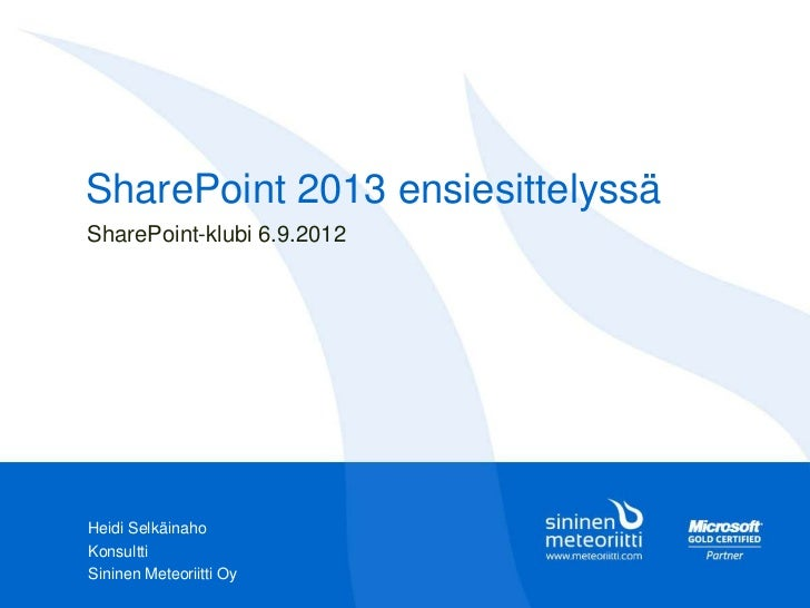 SharePoint 2013 ensiesittelyssäSharePoint-klubi 6.9.2012Heidi SelkäinahoKonsulttiSininen Meteoriitti Oy