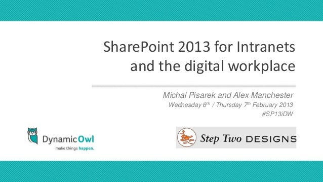 SharePoint 2013 for Intranets    and the digital workplace        Michal Pisarek and Alex Manchester                      ...